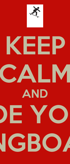 Poster: KEEP CALM AND RIDE YOUR LONGBOARD