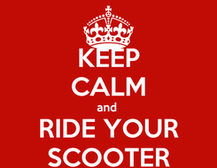 Poster: KEEP CALM and  RIDE YOUR SCOOTER