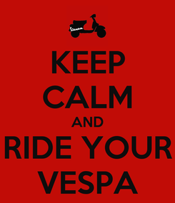 Poster: KEEP CALM AND RIDE YOUR VESPA