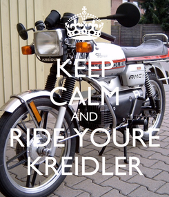 Poster: KEEP CALM AND RIDE YOURE KREIDLER