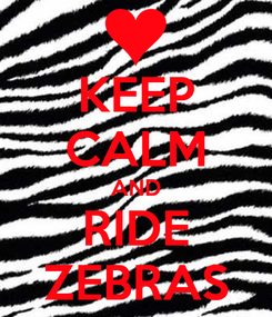 Poster: KEEP CALM AND RIDE ZEBRAS