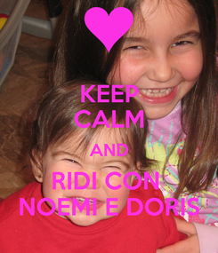 Poster: KEEP CALM AND RIDI CON  NOEMI E DORIS