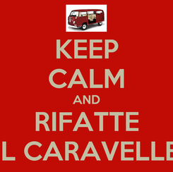 Poster: KEEP CALM AND RIFATTE IL CARAVELLE