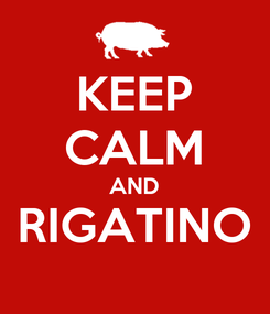 Poster: KEEP CALM AND RIGATINO