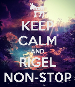 Poster: KEEP CALM AND RIGEL NON-ST0P