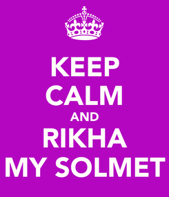 Poster: KEEP CALM AND RIKHA MY SOLMET