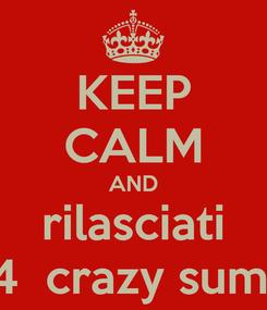 Poster: KEEP CALM AND rilasciati 2014  crazy summer