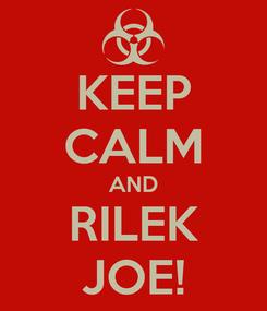 Poster: KEEP CALM AND RILEK JOE!