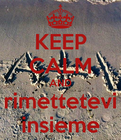 Poster: KEEP CALM AND rimettetevi insieme