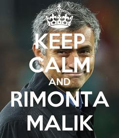 Poster: KEEP CALM AND RIMONTA MALIK