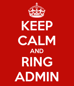 Poster: KEEP CALM AND RING ADMIN
