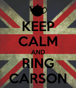 Poster: KEEP CALM AND RING CARSON