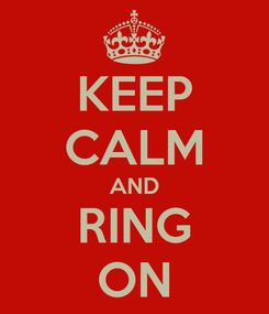 Poster: KEEP CALM AND RING ON