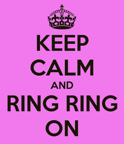 Poster: KEEP CALM AND RING RING ON