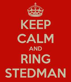 Poster: KEEP CALM AND RING STEDMAN