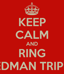 Poster: KEEP CALM AND RING STEDMAN TRIPLES