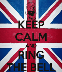 Poster: KEEP CALM AND RING THE BELL