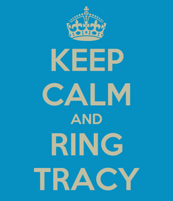 Poster: KEEP CALM AND RING TRACY