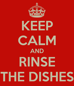 Poster: KEEP CALM AND RINSE THE DISHES