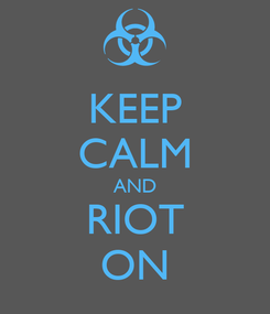 Poster: KEEP CALM AND RIOT ON
