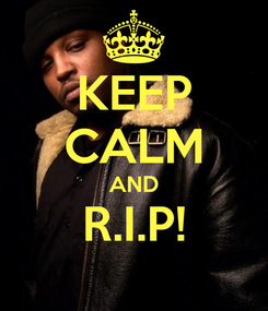 Poster: KEEP CALM AND R.I.P!