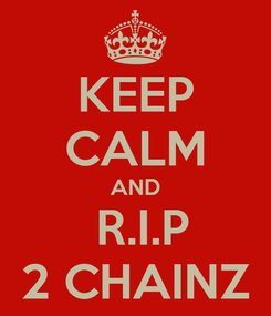 Poster: KEEP CALM AND  R.I.P 2 CHAINZ