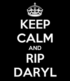 Poster: KEEP CALM AND RIP DARYL