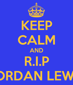 Poster: KEEP CALM AND R.I.P JORDAN LEWIS