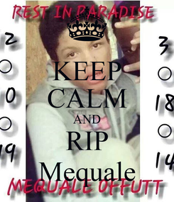 Poster: KEEP CALM AND RIP Mequale