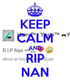 Poster: KEEP CALM AND RIP NAN