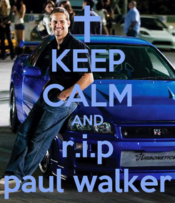 Poster: KEEP CALM AND r.i.p paul walker
