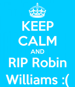 Poster: KEEP CALM AND RIP Robin Williams :(