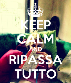 Poster: KEEP CALM AND RIPASSA TUTTO