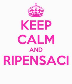 Poster: KEEP CALM AND RIPENSACI