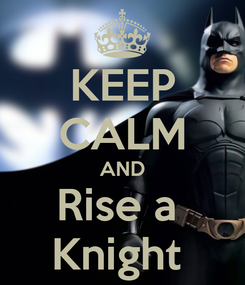 Poster: KEEP CALM AND Rise a  Knight