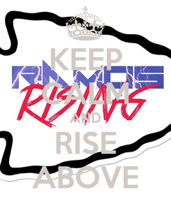 Poster: KEEP CALM AND RISE ABOVE