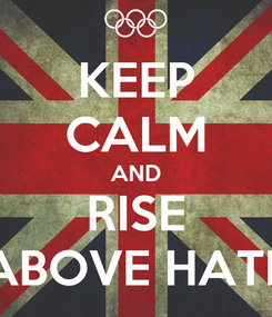 Poster: KEEP CALM AND RISE ABOVE HATE