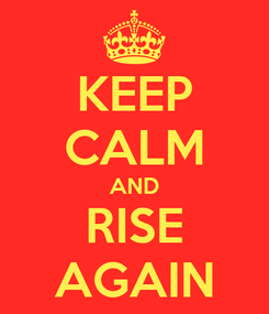 Poster: KEEP CALM AND RISE AGAIN