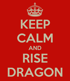 Poster: KEEP CALM AND RISE DRAGON