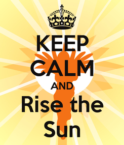 Poster: KEEP CALM AND Rise the Sun