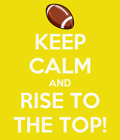 Poster: KEEP CALM AND RISE TO THE TOP!