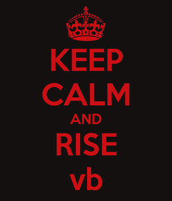 Poster: KEEP CALM AND RISE vb