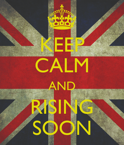 Poster: KEEP CALM AND RISING SOON