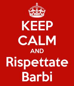 Poster: KEEP CALM AND Rispettate Barbi