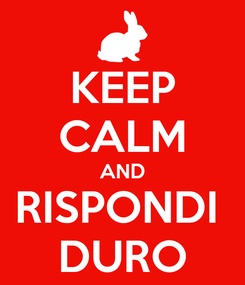 Poster: KEEP CALM AND RISPONDI  DURO