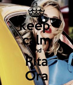 Poster: keep  calm and Rita Ora