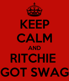 Poster: KEEP CALM AND RITCHIE  GOT SWAG