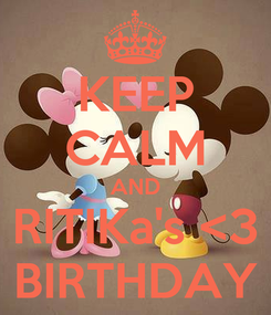 Poster: KEEP CALM AND RITIKa's <3 BIRTHDAY