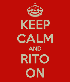 Poster: KEEP CALM AND RITO ON
