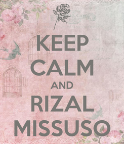 Poster: KEEP CALM AND RIZAL MISSUSO